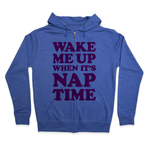 Wake Me Up When It's Nap Time Zip Hoodie