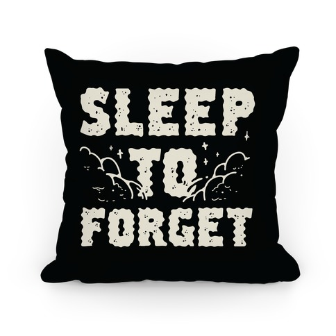Sleep To Forget Pillow