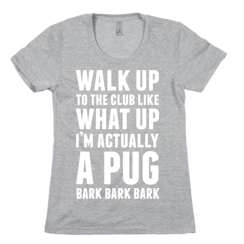 What Up I'm A Pug Womens T-Shirt