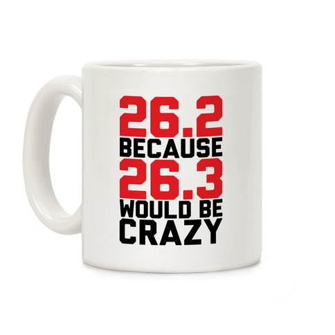 26.3 Would Be Crazy Coffee Mug