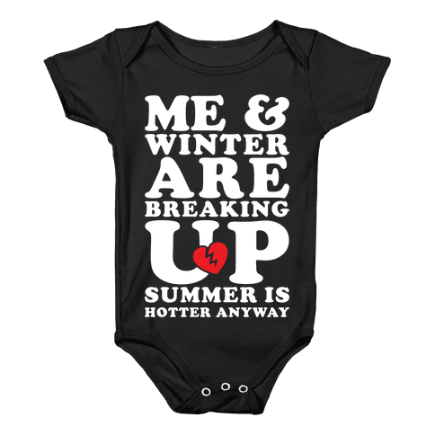 Me And Winter Are Breaking Up Baby Onesy