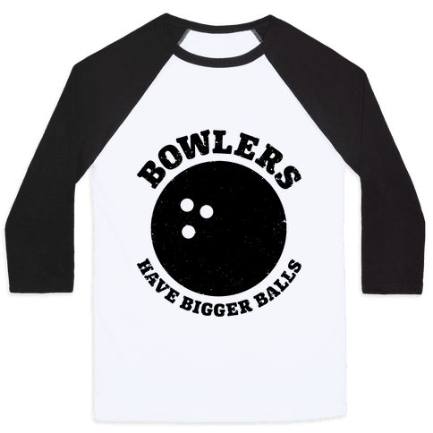 Bowlers Have Bigger Balls Baseball Tee