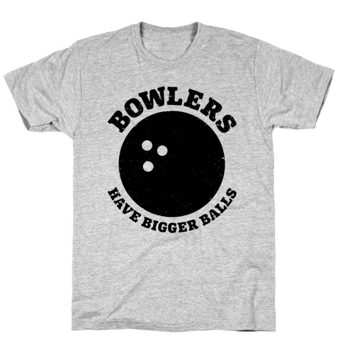 Bowlers Have Bigger Balls Mens T-Shirt
