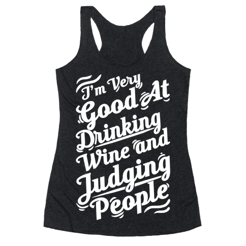 I Am Very Good At Drinking Wine And Judging People Racerback Tank Top