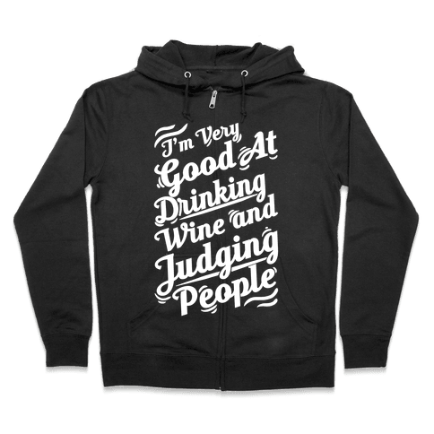 I Am Very Good At Drinking Wine And Judging People Zip Hoodie