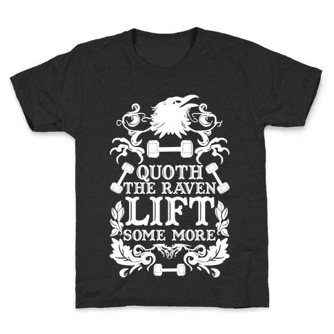 Quoth The Raven Lift Some More Kids T-Shirt
