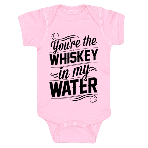 You're The Whiskey In My Water Baby Onesy