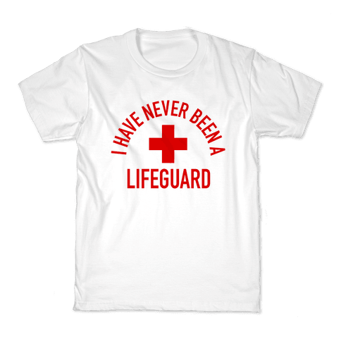 I Have Never Been a Lifeguard Kids T-Shirt