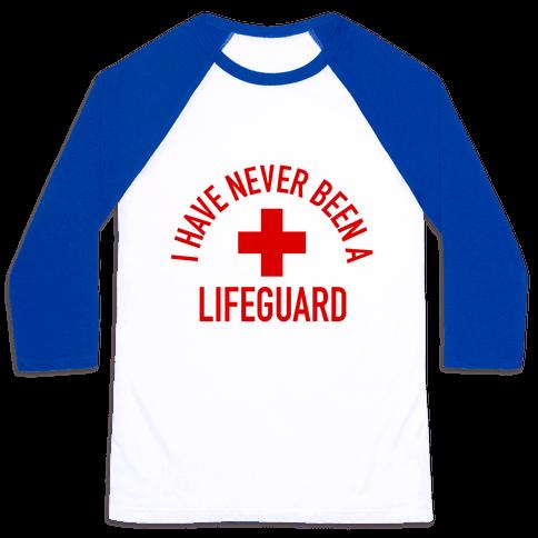 I Have Never Been a Lifeguard Baseball Tee