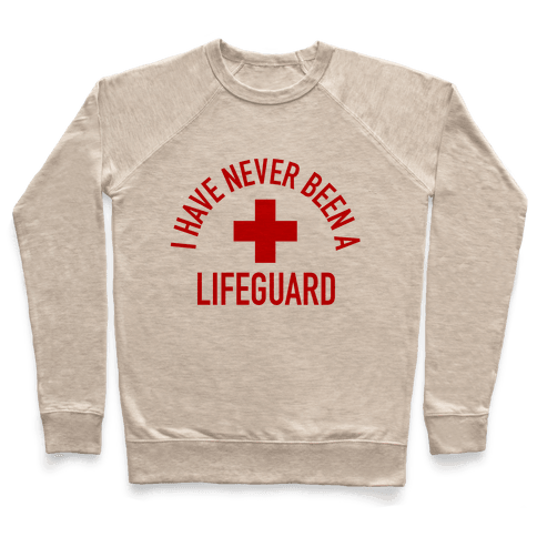 I Have Never Been a Lifeguard Pullover