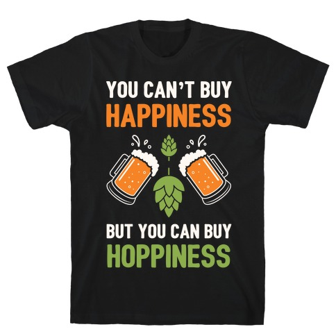 You Can't Buy Happiness, But You Can Buy Hoppiness Mens T-Shirt