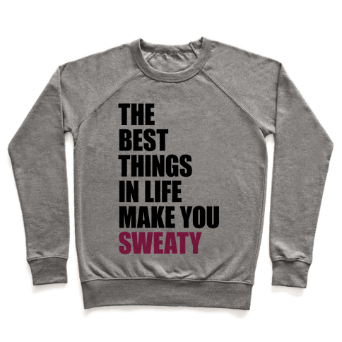 The Best Things In Life Make You Sweaty Pullover
