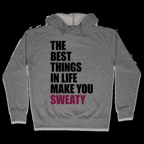 The Best Things In Life Make You Sweaty Hooded Sweatshirt