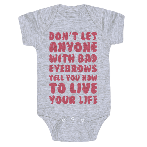 Don't Let Anyone With Bad Eyebrows Tell You How To Live Your Life Baby Onesy