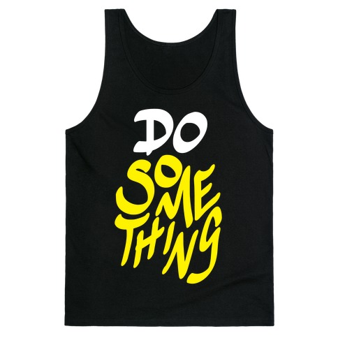 Do Something Tank Top