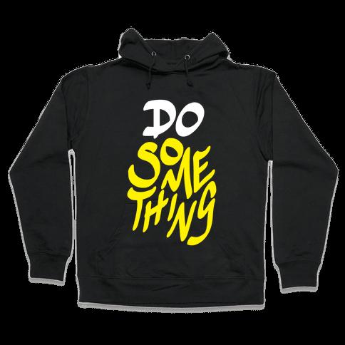 Do Something Hooded Sweatshirt