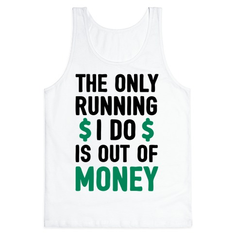 The Only Running I Do Is Out Of Money Tank Top