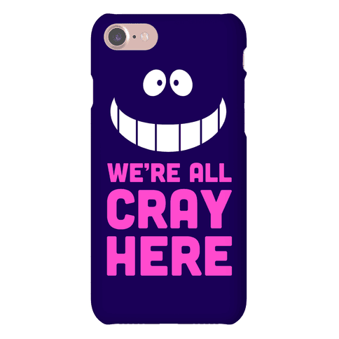 We're All Cray Here Phone Case
