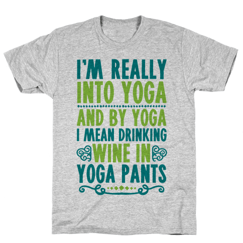 I'm Really Into Yoga (And By Yoga I Mean Drinking Wine In Yoga Pants) Mens T-Shirt