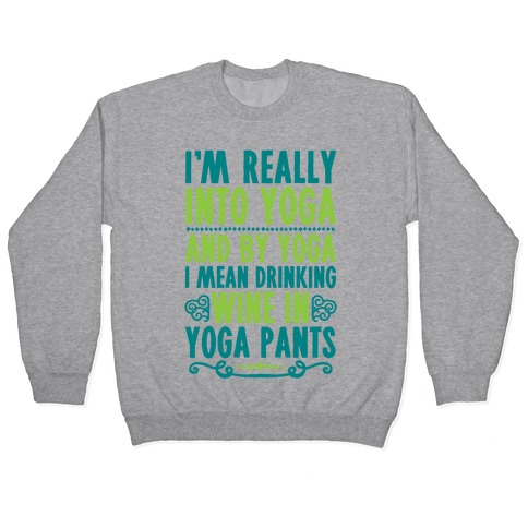 I'm Really Into Yoga (And By Yoga I Mean Drinking Wine In Yoga Pants) Pullover