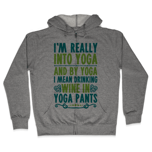 I'm Really Into Yoga (And By Yoga I Mean Drinking Wine In Yoga Pants) Zip Hoodie