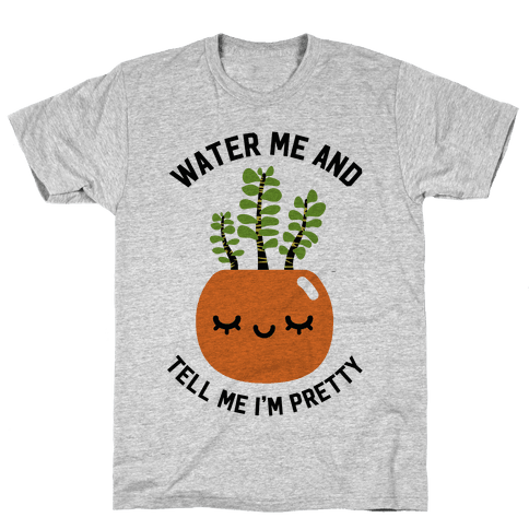 Water Me and Tell Me I'm Pretty Mens T-Shirt