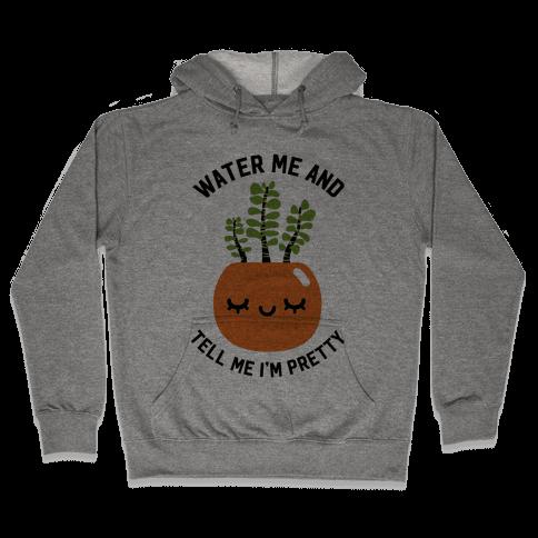 Water Me and Tell Me I'm Pretty Hooded Sweatshirt
