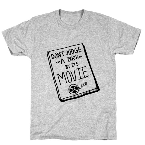 Never Judge a Book by its Movie! T-Shirt