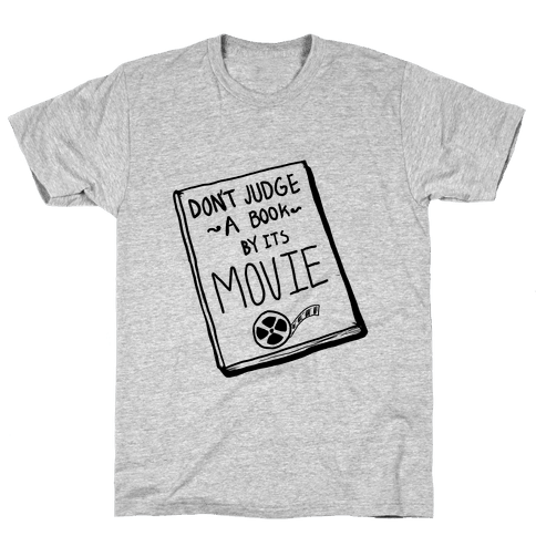 Never Judge a Book by its Movie! Mens T-Shirt