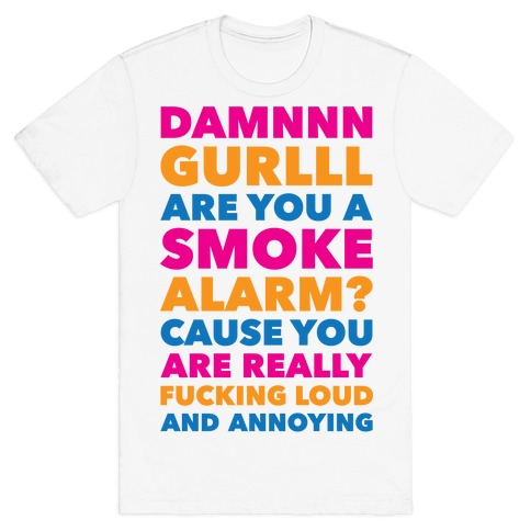 Are You A Smoke Alarm? T-Shirt