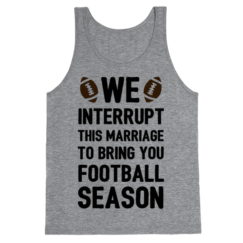 We Interrupt the Marriage to Bring You Football Season Tank Top