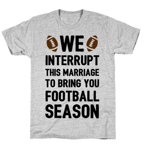We Interrupt the Marriage to Bring You Football Season Mens T-Shirt