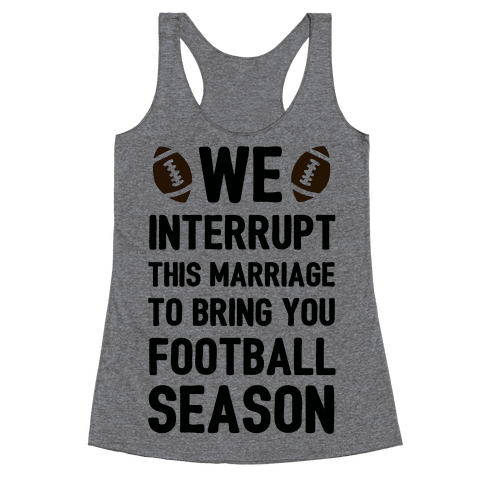 We Interrupt the Marriage to Bring You Football Season Racerback Tank Top