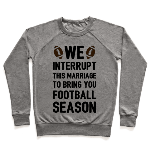 We Interrupt the Marriage to Bring You Football Season Pullover