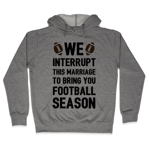 We Interrupt the Marriage to Bring You Football Season Hooded Sweatshirt