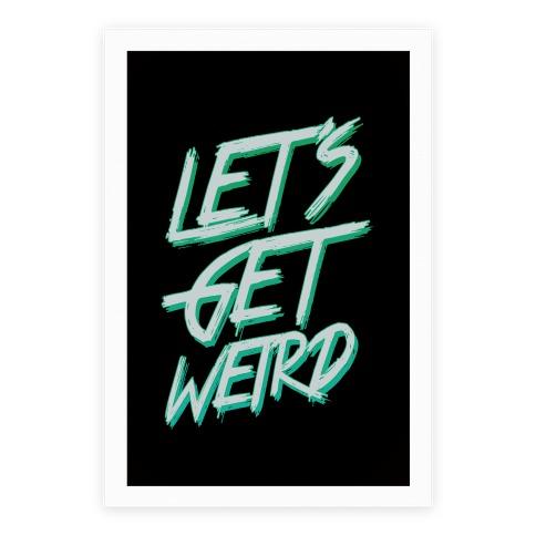Let's Get Weird Print Poster