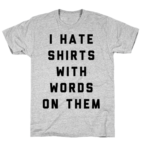 I Hate Shirts With Words On Them Mens T-Shirt