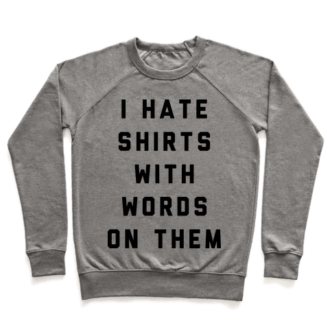 I Hate Shirts With Words On Them Pullover