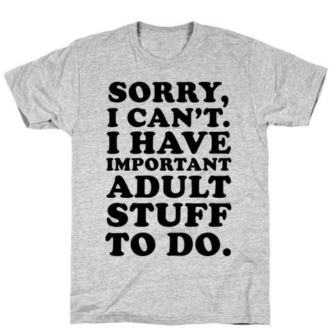 Sorry I Can't I Have Important Adult Stuff to Do Mens T-Shirt