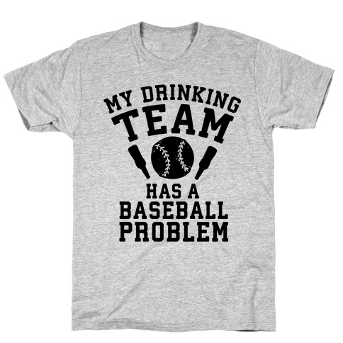 My Drinking Team Has a Baseball Problem T-Shirt