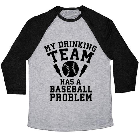 My Drinking Team Has a Baseball Problem Baseball Tee