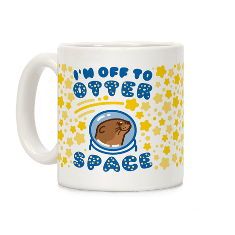 I'm Off To Otter Space Coffee Mug