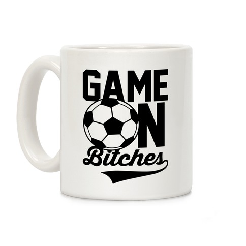 Game On Bitches Soccer Coffee Mug