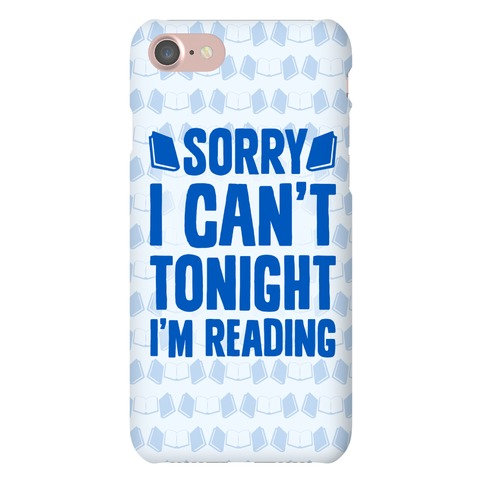 Sorry I Can't Tonight, I'm Reading Phone Case