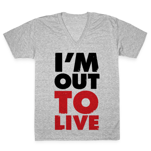 I'm Out To Live V-Neck Tee Shirt