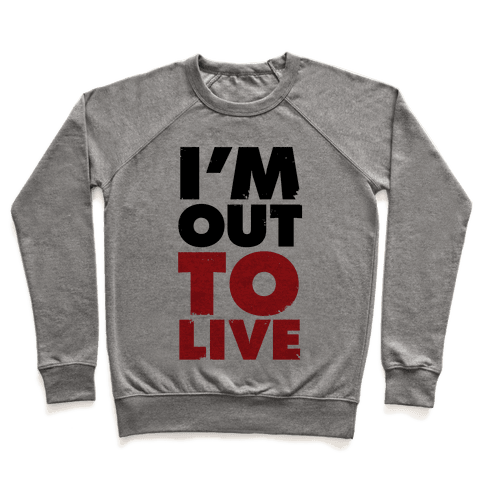 I'm Out To Live Pullover