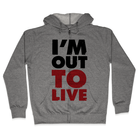 I'm Out To Live Zip Hoodie
