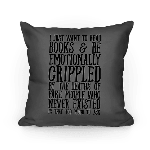 I Just Want to Read Books and be Emotionally Crippled Pillow