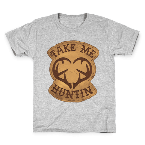 Take Me Huntin' Kids T-Shirt