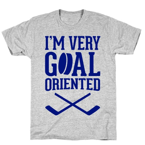 I'm Very Goal Oriented T-Shirt